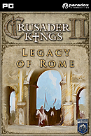 Crusader Kings II : Legacy of Rome