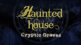 Haunted House : Cryptic Graves