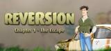 Reversion : Episode 1 - The Escape