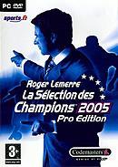 Roger Lemerre : La Sélection des Champions 2005 Pro Edition