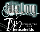 The Silver Lining - Episode 2 : Two Households